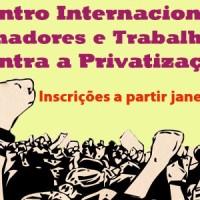 Inscrições para o Encontro Internacional Contra a Privatização, no Sindicato, começam em janeiro