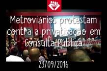 Metroviários protestam em Consulta Pública contra a privatização do metrô